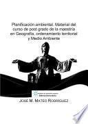 Planificación ambiental. Material del curso de post grado de la maestría en Geografía, ordenamiento territorial y Medio Ambiente