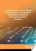 Planificación y ejecución de evaluaciones de seguridad informática desde un enfoque de ethical hacking