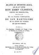 Pláticas dominicales que el ilmo. señor Josef Climent ... predicó en la Iglesia Parroquial de San Bartolomé de la ciudad de Valencia de que fué párroco