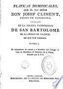 Pláticas dominicales que ... Josef Climent ... predico en la Iglesia Parroquial de San Bartolomé de la ciudad de Valencia ..., 1