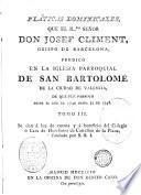 Pláticas dominicales que ... Josef Climent ... predicó en la Iglesia Parroquial de San Bartolomé de la ciudad de Valencia ...