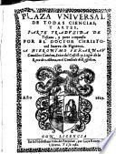 Plaza universal de todas ciencias,y artes,parte traduzida de toscano,y parte compuesta por el doctor ---...
