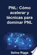 PNL: Cómo acelerar y técnicas para dominar PNL