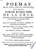 Poemas De La Unica Poetisa Americana, Musa Dezima, Soror Juana Ines De La Cruz ... Sacolos a luz Don Juan Camacho Gayna