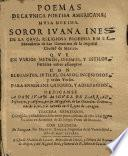 Poëmas de la unica Poetisa Americana, Musa dezima, Soror Juana Ines de la Cruz. Tercera edicion, corregida, y añadida por su authora