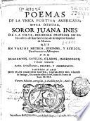 Poëmas de la vnica poetisa americana... soror Juana Ines de la Cruz, religiosa professa en el monasterio de San Geronimo... de Mexico