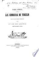 Poesia Antigua. Las Georgicas ... traducidas en verso Castellano por J. de Arona [pseud., i.e. P. Paz-Soldan y Unanue.]