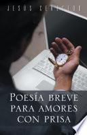Poesía breve para amores con prisa