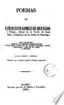 Poesías de D. Francisco Gomez de Quevedo y Villegas, señor de la Torre de Juan Abad, y Caballero de la órden de Santiago