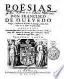 POËSIAS DE DON FRANCISCI DE QUEVEDO Villegas Cavallero de la Orden de Santiago, Señor de la Villa de la Torre de Juan-Abad