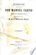 Poesias del Sr. Dr. Don Manuel Carpio con su biografia escrita por el Sr. Dr. D. José Bernardo Couto