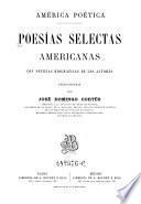 Poesias selectas Americanas con noticias biograficas de los autores