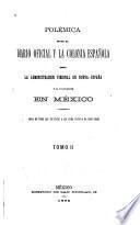 Polémica entre el Diario oficial y la Colonia española sobre la administracion vireinal en Nueva-España y la colonizacion en México ...