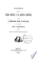 Polémica entre el Diario oficial y la Colonia española sobre la administración vireinal en Nueva-España y la colonización en México ...