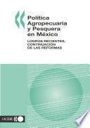 Política Agropecuaria y Pesquera en México Logros Recientes, Continuación de las Reformas