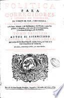 Politica para corregidores, y señores de vasallos, en tiempo de paz, y de guerra, y para juezes eclesiasticos y seglares