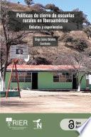 Políticas de cierre de escuelas rurales en Iberoamérica. Debates y experiencias,