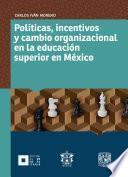 Políticas, incentivos y cambio organizacional en la educación superior en México