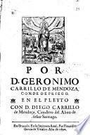 Por D. Geronimo Carrillo de Mendoza, Conde de Priego. En el pleyto con D. Diego Carrillo de Mendoça, ...
