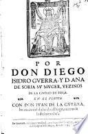 Por Don Diego Isidro Guerra, y D. Ana de Soria su muger vezino de ... Ezija en el pleito con Don Juan de la Guerra, hermano del dicho don Diego ...