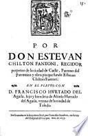 Por don Estevan Chilton Fantoni, regidor ... de la ciudad de Cadiz ... en el pleyto con D. Francisco Hurtado del Aguila ... vezino de la ciudad de Toledo ...