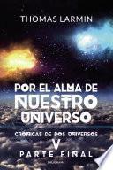 Por el alma de nuestro Universo (Crónicas de dos universos 4)