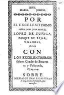 Por el Excelentissimo Señor Don Juan Manuel Lopez de Zuñiga, Duque de Bejar y Mandas ... con los ... Condes de Benavente y Peñaranda ... sobre nulidad de unas escrituras ... y sus interesses