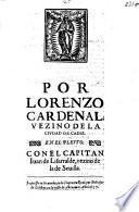 Por Lorenzo Cardenal vezino de ... Cadiz en el pleyto con el capitan Juan de Lizarraldi, vezino de ... Sevilla