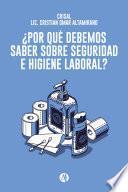 ¿Por qué debemos saber sobre Seguridad e Higiene Laboral?