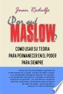 ¿Por Qué Maslow?