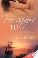 Por siempre tú (Una aventura en el amor 3)