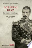 Porfirio Díaz. Su vida y su tiempo I