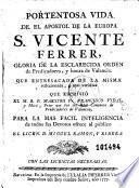 Portentosa vida de el apostol de la Europa S. Vicente Ferrer ...