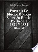 Porvenir De M?xico ? Juicio Sobre Su Estado Pol?tico En 1821 Y 1851