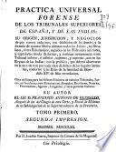 Practica universal forense de los tribunales superiores de España y de las Indias ...