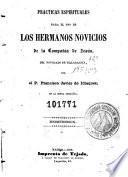 Practicas espirituales para el uso de los hermanos novicios de la Compañía de Jesús, del noviciado de Villagarcía