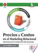 Precios y costos en el Marketing relacional. Cómo fijar precios con el concepto de Valor (Value-based pricing)