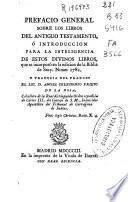 Prefacio general sobre los libros del Antiguo Testamento, ó Introduccion para la inteligencia de estos divinos libros