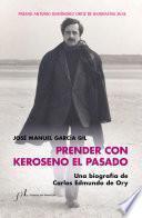 Prender con Keroseno el pasado. Una biografía de Carlos Edmundo de Ory