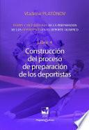 Preparación de los deportistas de alto rendimiento - Teoría y metodología - Libro 4. CONSTRUCCIÓN DEL PROCESO DE PREPARACIÓN DE LOS DEPORTISTAS.