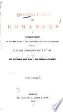Primavera y Flor de Romances ò coleccion de los mas viejos y mas populares romances Castellanos con una introduccion y notas