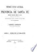 Primer Censo General de la Provincia de Santa Fé (República Argentina, América del Sud) verificado bajo la administración del Doctor don José Galvez el 6, 7, y 8 de junio de 1887