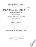 Primer Censo General de la provincia de Santa Fé (Republica Argentina)... Gabriel Carrasco, director