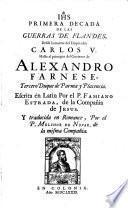 Primera Decada ... Desde la muerte del Emperador Carlos V. Hasta el principio del Govierno de Alexandro Farnese, Tercero Duque de Parma y Placencia