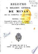Primera Parte. Comprende los registros, relaciones y despachos tocantes a minas, en que se expresan los pueblos y sitios en que se hallaron