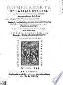 PRIMERA PARTE DE LA SYLVA SPIRITVAL de varias consideraciones, para entretenimiento del alma Christiana