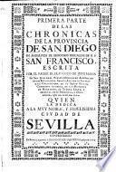 Primera parte de las Chronicas de la Provincia de San Diego en Andalucia de Religiosos Descalzos de N. P. San Francisco