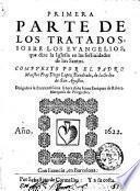 Primera parte de los tratados, sobre los Euangelios, que dize la Iglesia en las festiuidades de los santos. Compuesto por el padre maestro fray Diego Lopez Dandrade, ...