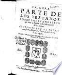 Primera parte de los tratados, sobre los Euangelios, que dize la Iglesia en las festiuidades de los santos