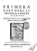 Primera °-tercera! parte de el libro de la Vanidad del mundo. Hecho por el r.p.f. Diego de Estella, de la Orden de San Francisco